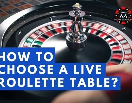 How to Choose a Live Roulette Table?